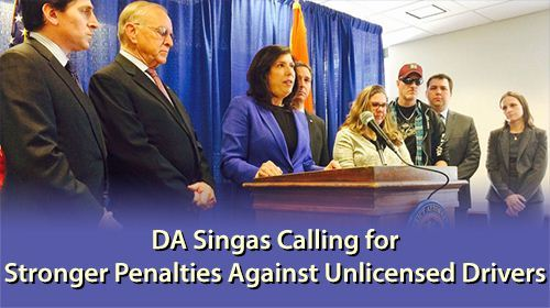 District Attorney Singas Calling for Stronger Penalties Against Unlicensed Drivers
